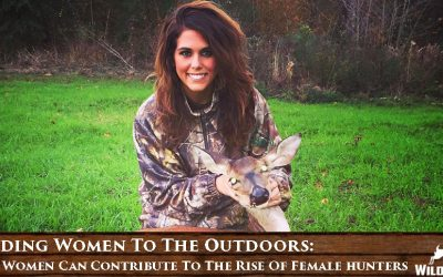 Guiding Women To The Outdoors: How Women Can Contribute To The Rise Of Female Hunters